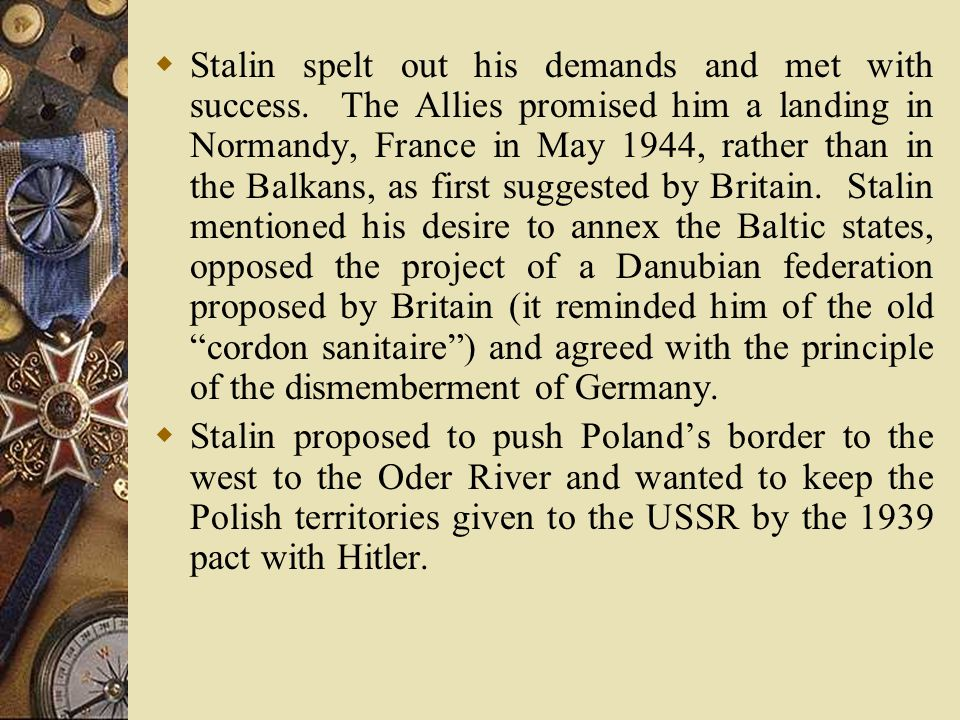  According to Stalin, Poland was to get East Prussia, Silesia, and the port of Stettin.