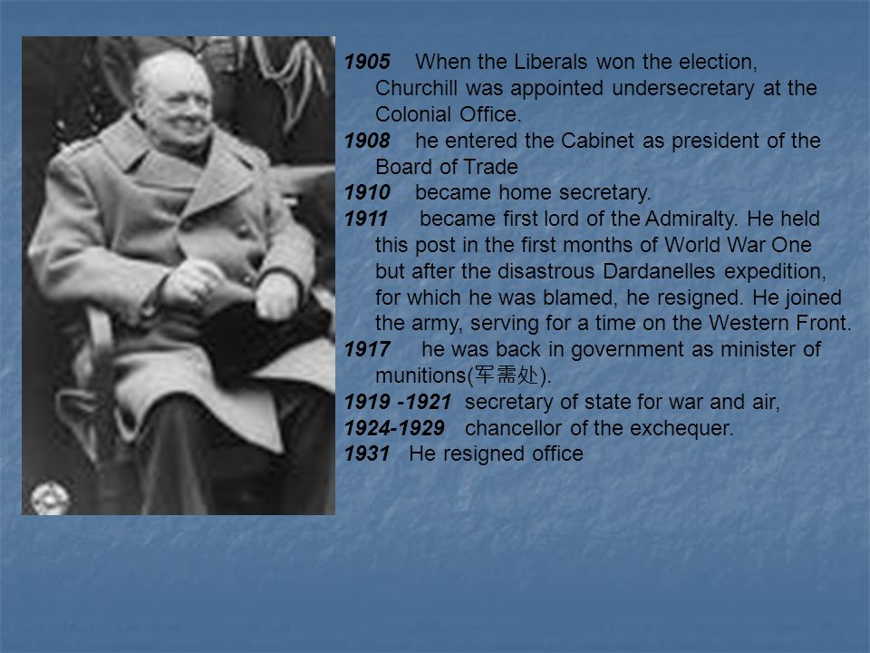 1905 When the Liberals won the election, Churchill was appointed undersecretary at the Colonial Office.