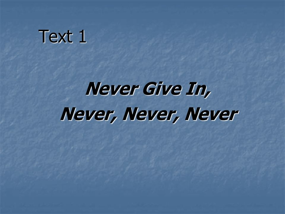 Text 1 Never Give In, Never, Never, Never