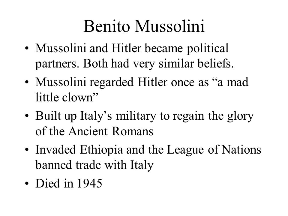 Benito Mussolini Mussolini and Hitler became political partners.