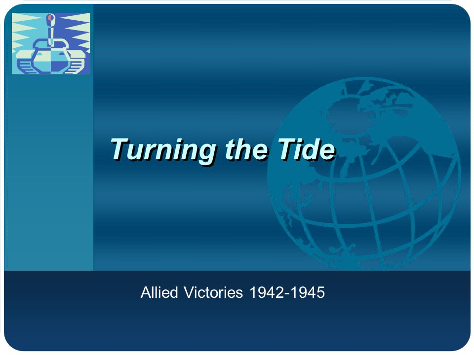 Company LOGO Turning the Tide Allied Victories 1942-1945