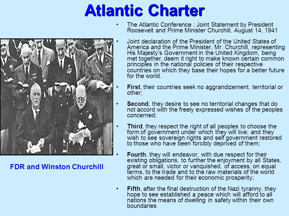 Atlantic Charter The Atlantic Conference : Joint Statement by President Roosevelt and Prime Minister Churchill, August 14, 1941 Joint declaration of t