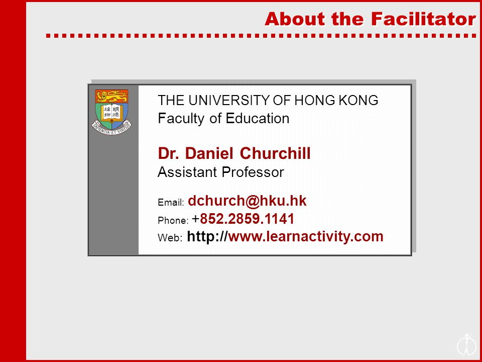 About the Facilitator THE UNIVERSITY OF HONG KONG Faculty of Education Dr.