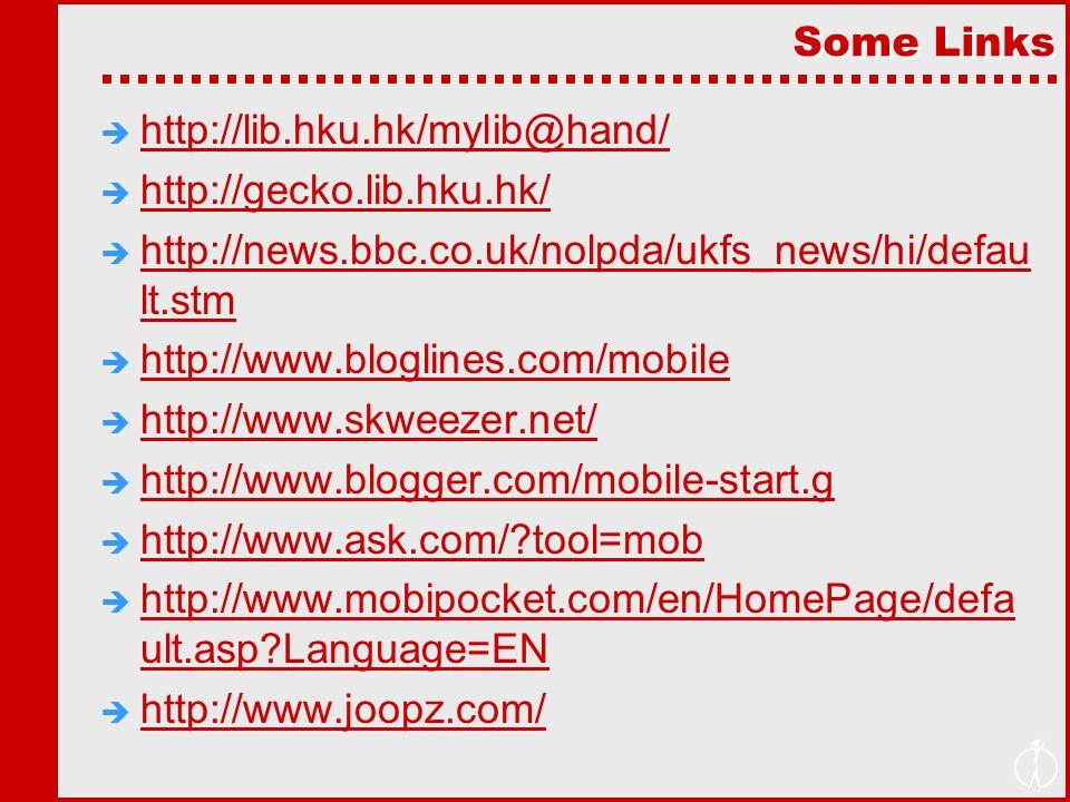 Some Links  http://lib.hku.hk/mylib@hand/ http://lib.hku.hk/mylib@hand/  http://gecko.lib.hku.hk/ http://gecko.lib.hku.hk/  http://news.bbc.co.uk/n