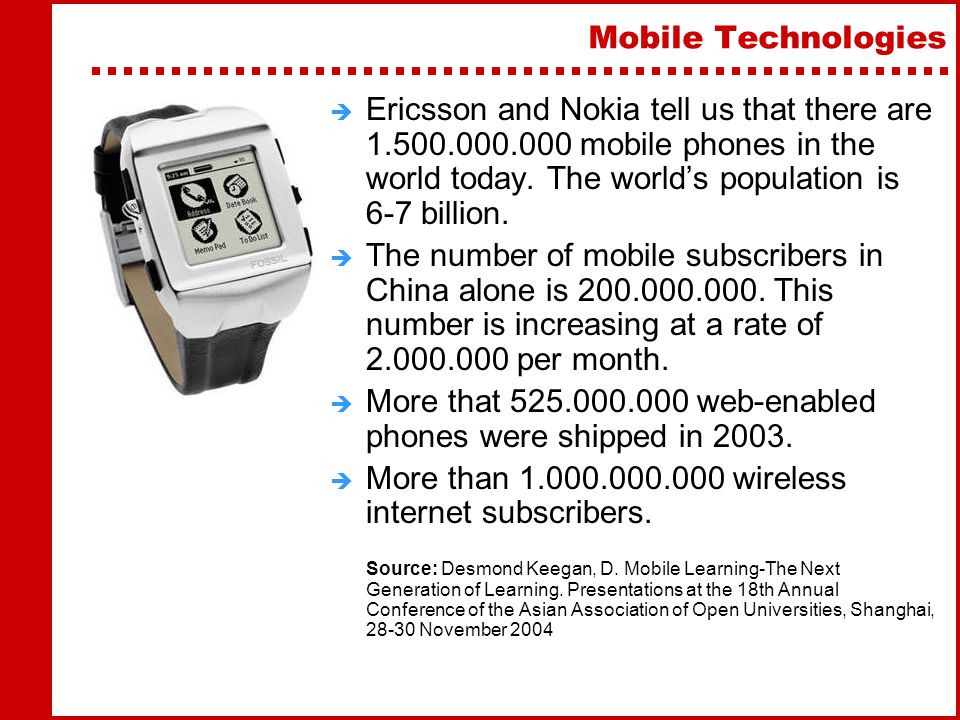 Mobile Technologies  Ericsson and Nokia tell us that there are 1.500.000.000 mobile phones in the world today.