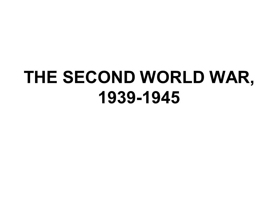 THE SECOND WORLD WAR, 1939-1945