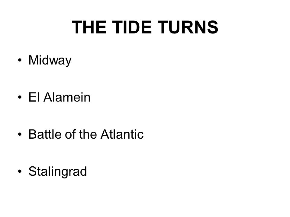 THE TIDE TURNS Midway El Alamein Battle of the Atlantic Stalingrad