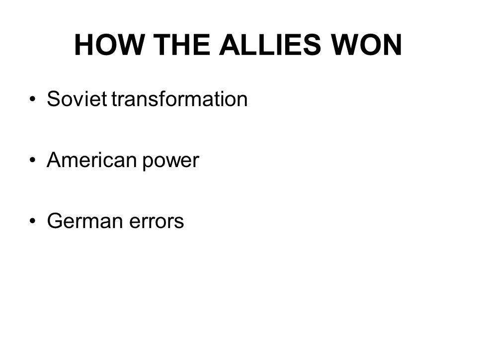 HOW THE ALLIES WON Soviet transformation American power German errors