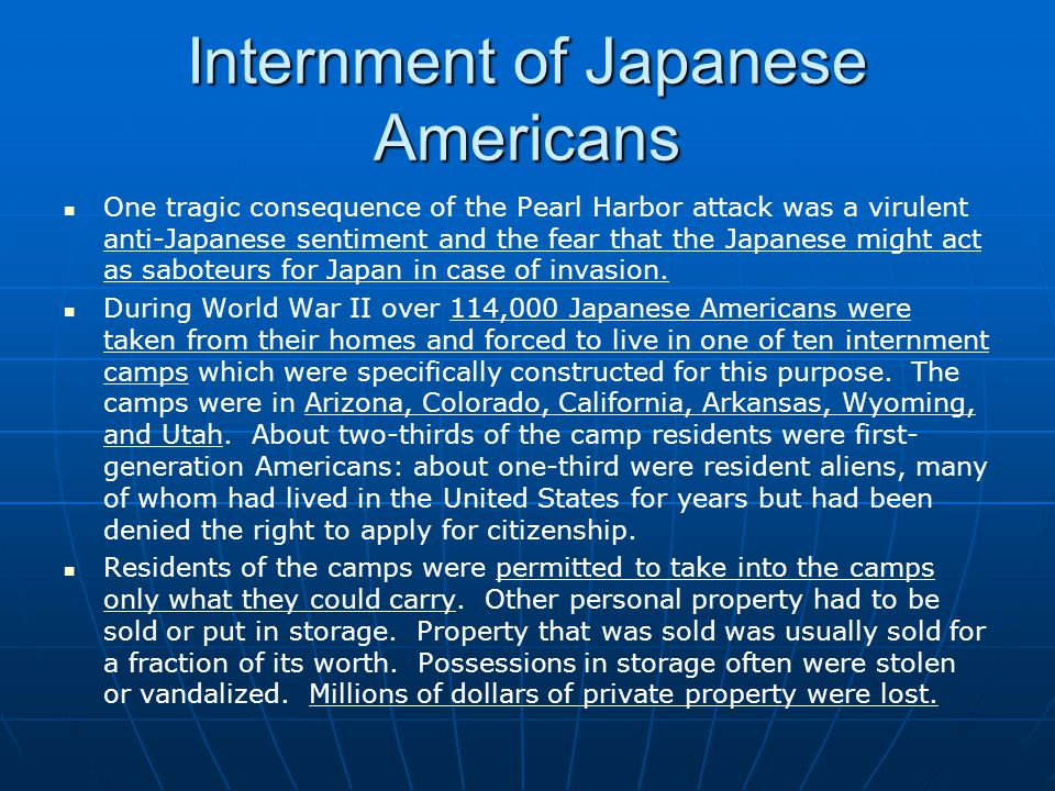 Internment of Japanese Americans One tragic consequence of the Pearl Harbor attack was a virulent anti-Japanese sentiment and the fear that the Japane