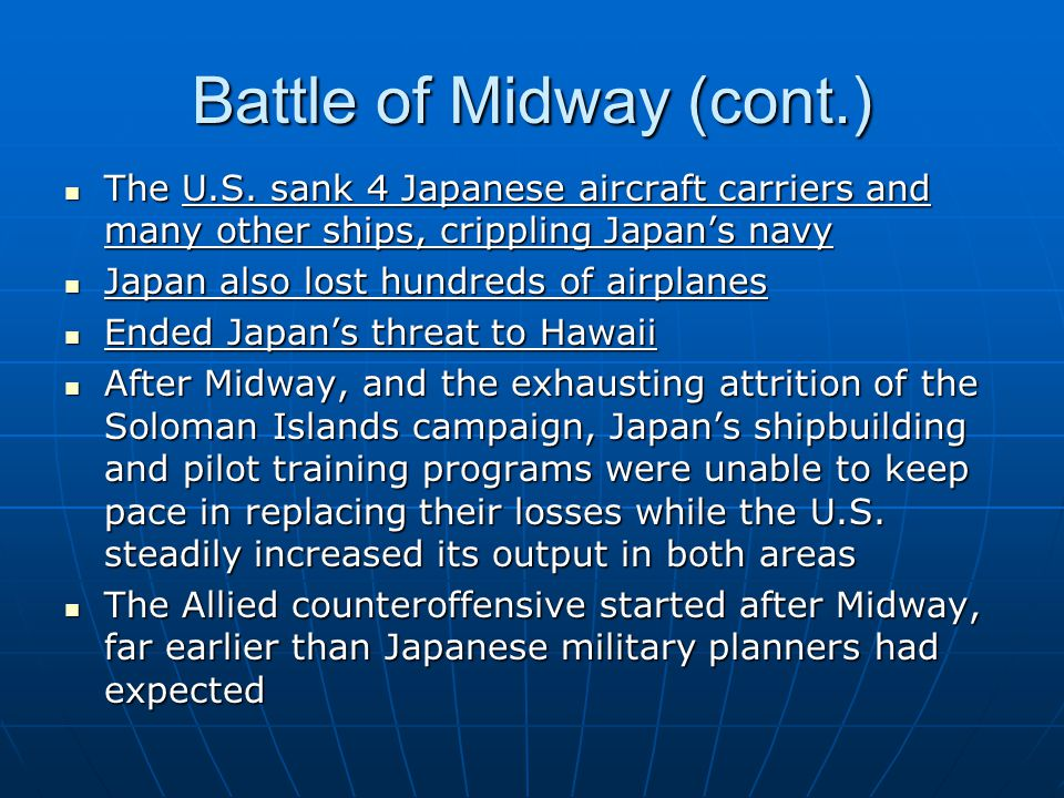 Battle of Midway (cont.) The U.S. sank 4 Japanese aircraft carriers and many other ships, crippling Japan's navy The U.S. sank 4 Japanese aircraft car