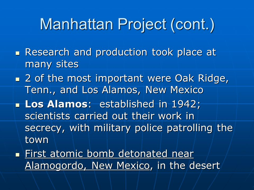 Manhattan Project (cont.) Research and production took place at many sites Research and production took place at many sites 2 of the most important we