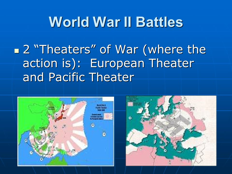 "World War II Battles 2 ""Theaters"" of War (where the action is): European Theater and Pacific Theater 2 ""Theaters"" of War (where the action is): Europe"
