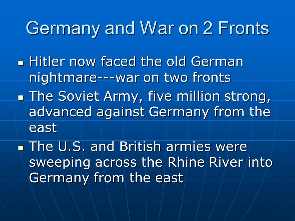 Germany and War on 2 Fronts Hitler now faced the old German nightmare---war on two fronts Hitler now faced the old German nightmare---war on two front