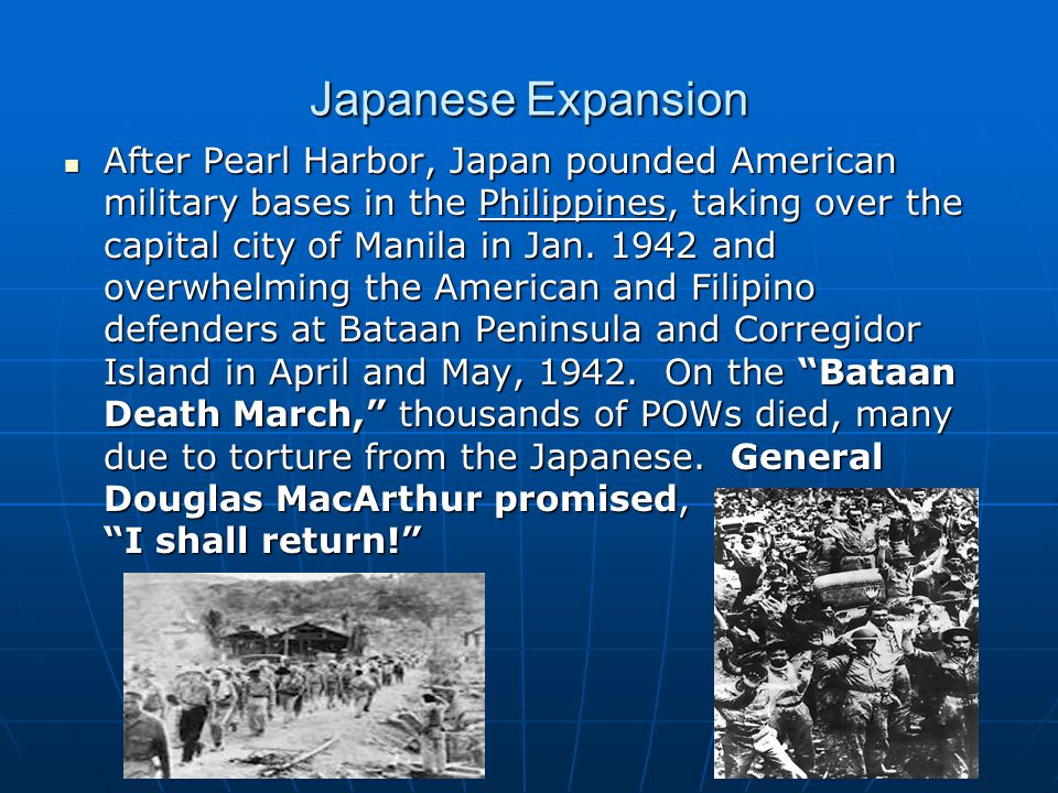 Japanese Expansion After Pearl Harbor, Japan pounded American military bases in the Philippines, taking over the capital city of Manila in Jan. 1942 a