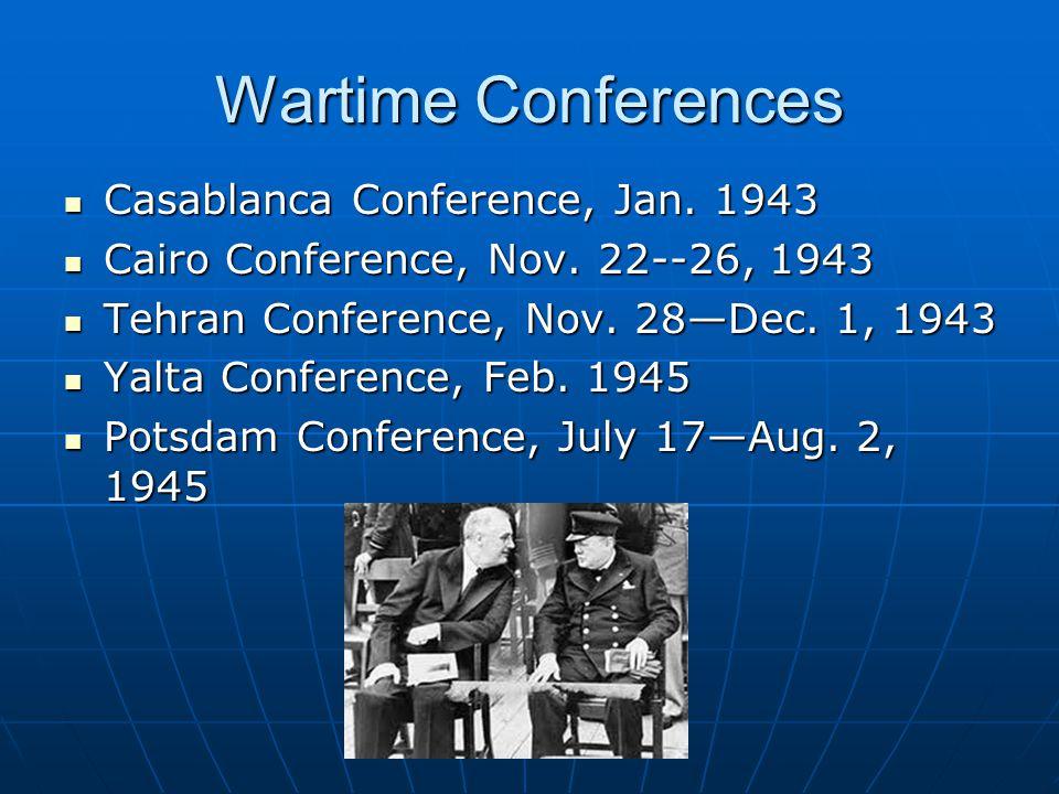 Wartime Conferences Casablanca Conference, Jan.1943 Casablanca Conference, Jan.