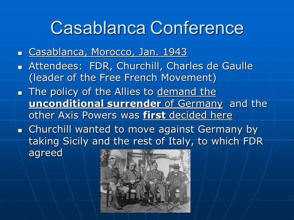 Casablanca Conference Casablanca, Morocco, Jan.1943 Casablanca, Morocco, Jan.