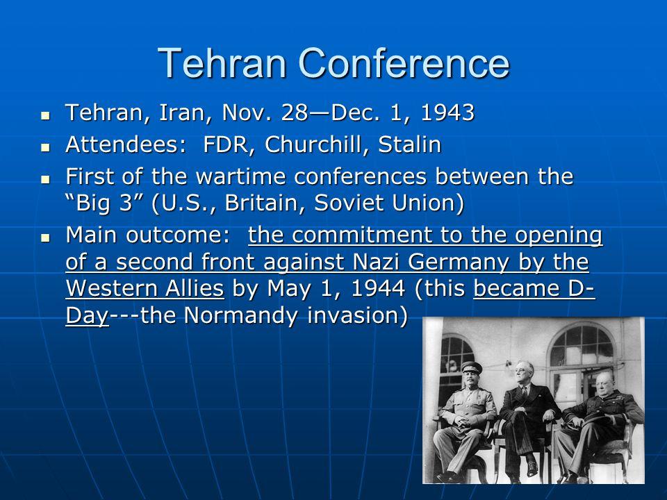 Tehran Conference Tehran, Iran, Nov.28—Dec. 1, 1943 Tehran, Iran, Nov.