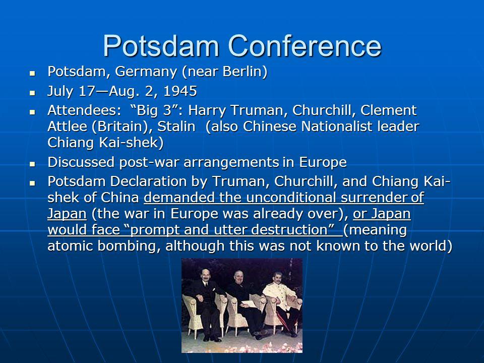 Potsdam Conference Potsdam, Germany (near Berlin) Potsdam, Germany (near Berlin) July 17—Aug.