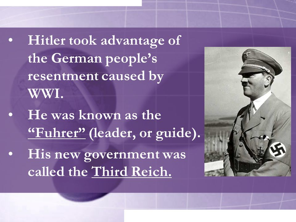 Hitler took advantage of the German people's resentment caused by WWI.