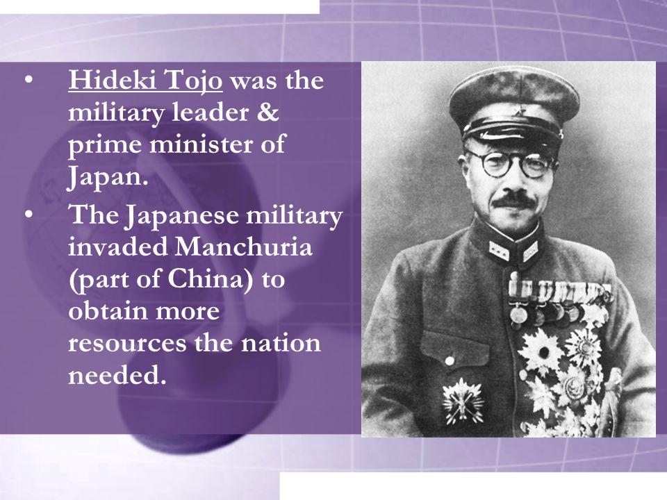 Hideki Tojo was the military leader & prime minister of Japan.
