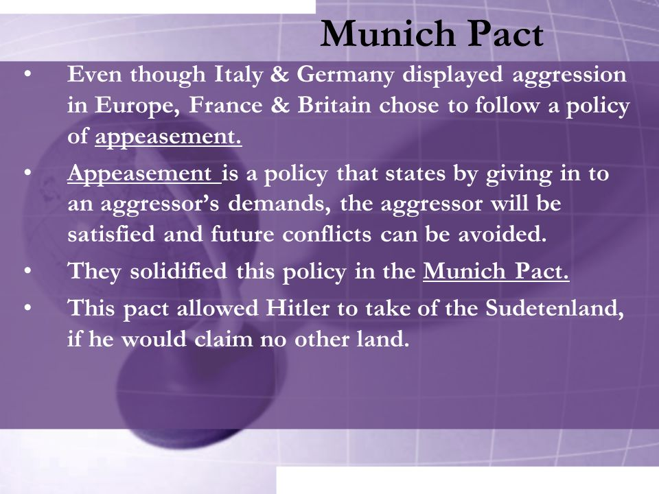 Even though Italy & Germany displayed aggression in Europe, France & Britain chose to follow a policy of appeasement.