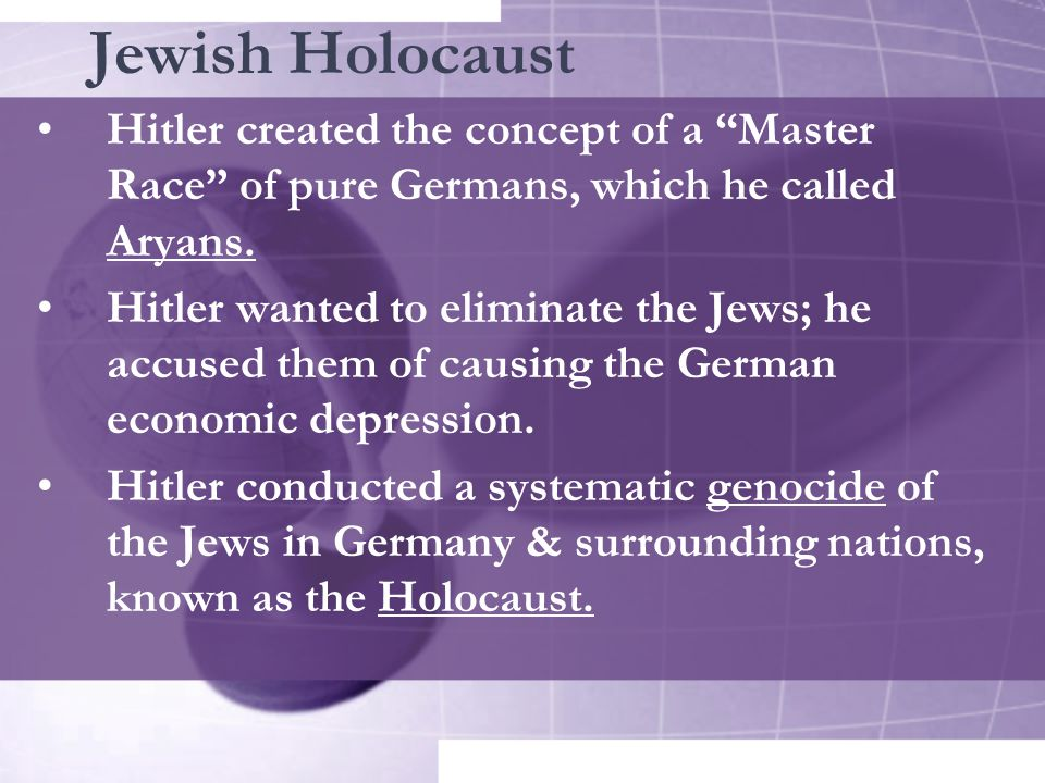 "Jewish Holocaust Hitler created the concept of a ""Master Race"" of pure Germans, which he called Aryans. Hitler wanted to eliminate the Jews; he accuse"