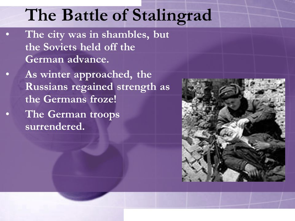 The Battle of Stalingrad The city was in shambles, but the Soviets held off the German advance. As winter approached, the Russians regained strength a