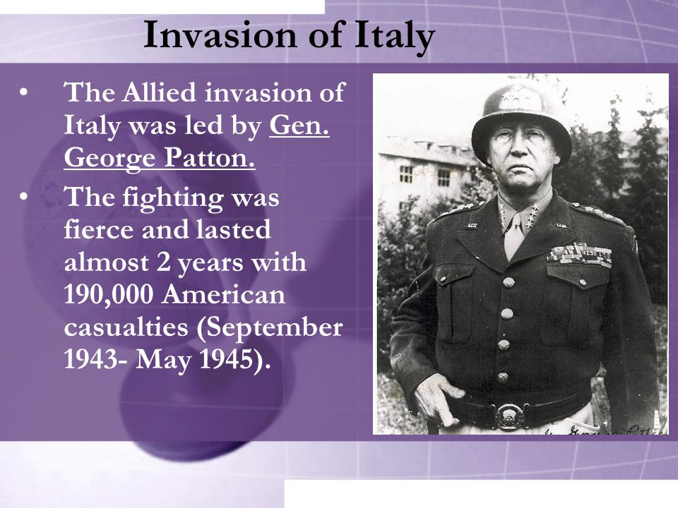 The Allied invasion of Italy was led by Gen. George Patton. The fighting was fierce and lasted almost 2 years with 190,000 American casualties (Septem