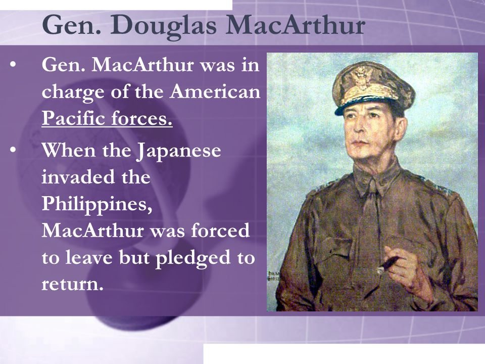 Gen.Douglas MacArthur Gen. MacArthur was in charge of the American Pacific forces.