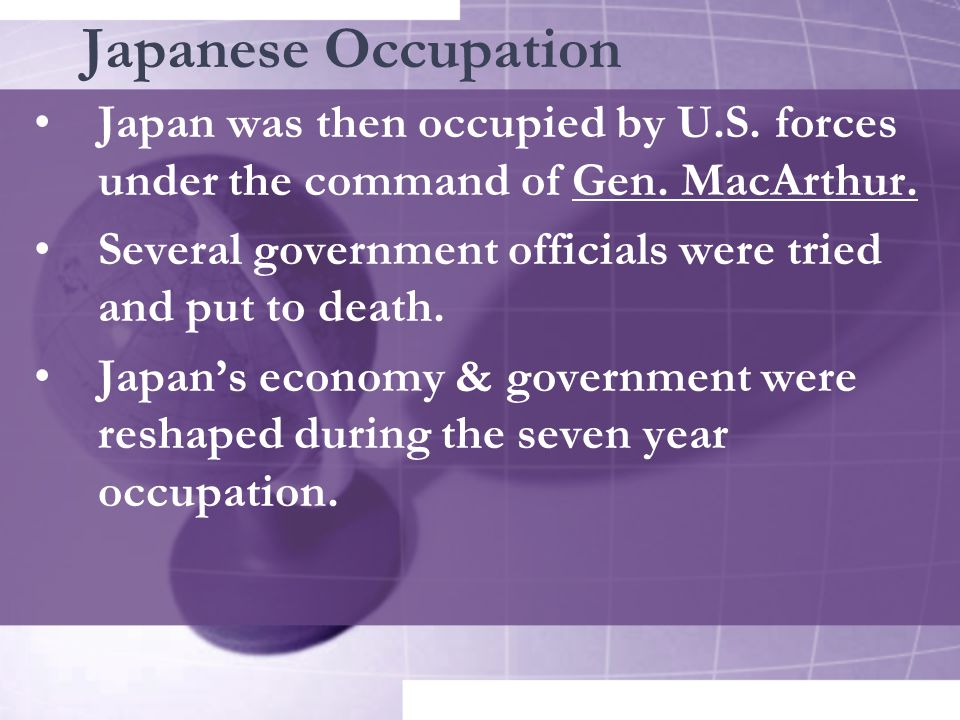Japanese Occupation Japan was then occupied by U.S.
