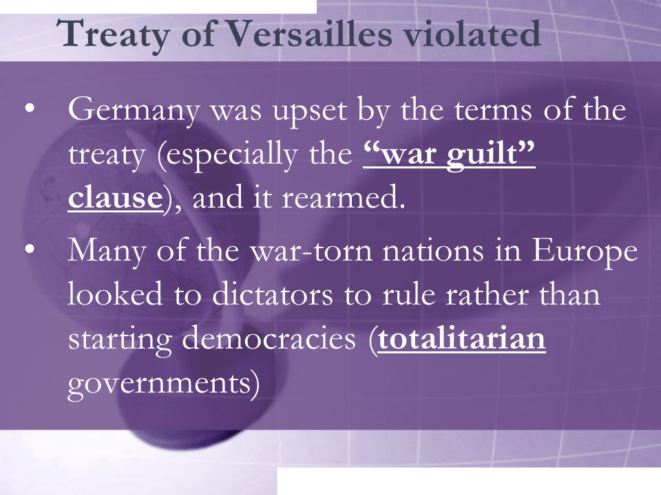 Treaty of Versailles violated Germany was upset by the terms of the treaty (especially the war guilt clause), and it rearmed.