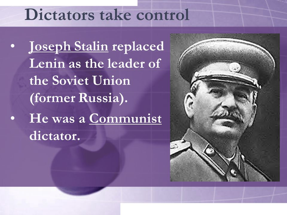 Dictators take control Joseph Stalin replaced Lenin as the leader of the Soviet Union (former Russia).