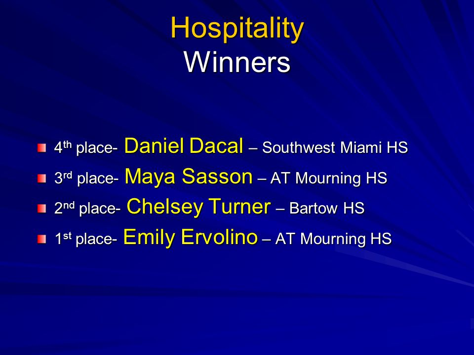 Hospitality Winners 4 th place- Daniel Dacal – Southwest Miami HS 3 rd place- Maya Sasson – AT Mourning HS 2 nd place- Chelsey Turner – Bartow HS 1 st