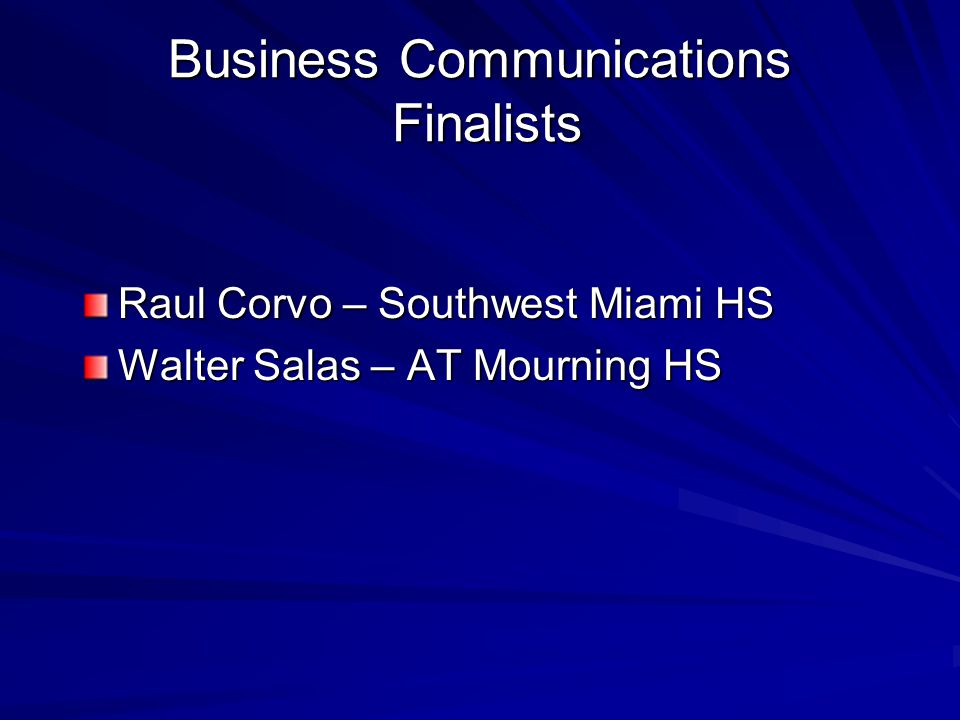 Business Communications Finalists Raul Corvo – Southwest Miami HS Walter Salas – AT Mourning HS