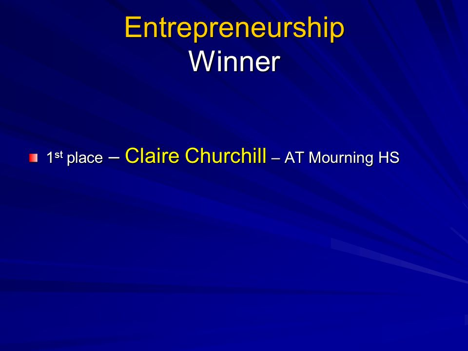Entrepreneurship Winner 1 st place – Claire Churchill – AT Mourning HS