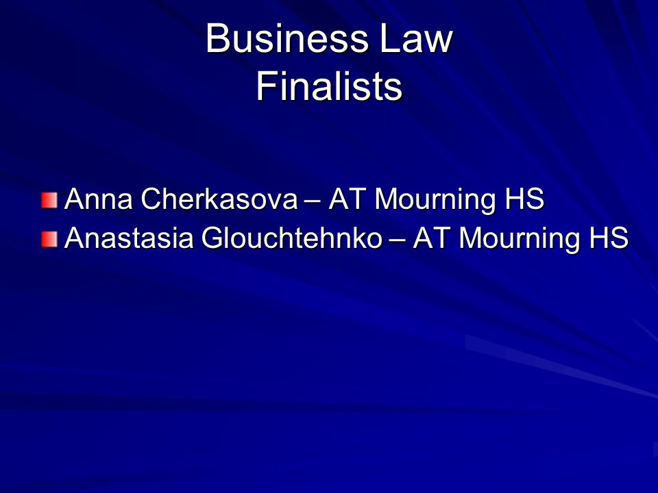 Business Law Finalists Anna Cherkasova – AT Mourning HS Anastasia Glouchtehnko – AT Mourning HS