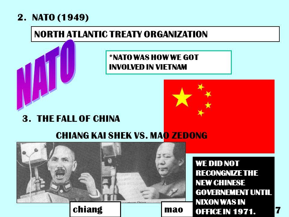 2.NATO (1949) NORTH ATLANTIC TREATY ORGANIZATION *NATO WAS HOW WE GOT INVOLVED IN VIETNAM 7 3.