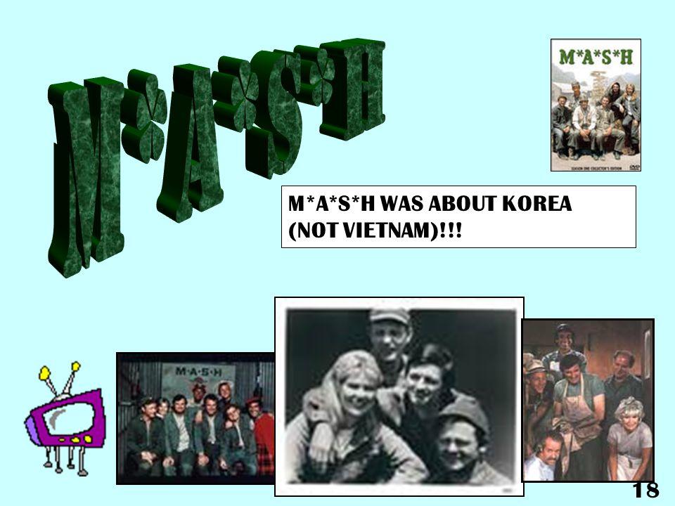 M*A*S*H WAS ABOUT KOREA (NOT VIETNAM)!!! 18