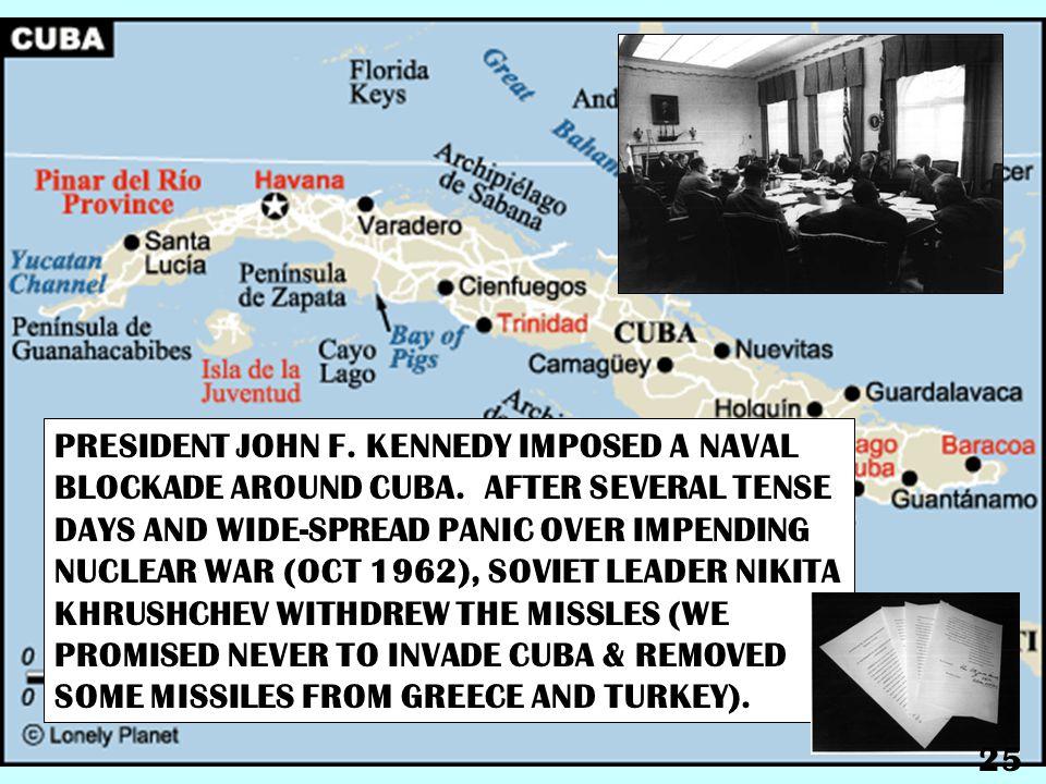 PRESIDENT JOHN F.KENNEDY IMPOSED A NAVAL BLOCKADE AROUND CUBA.