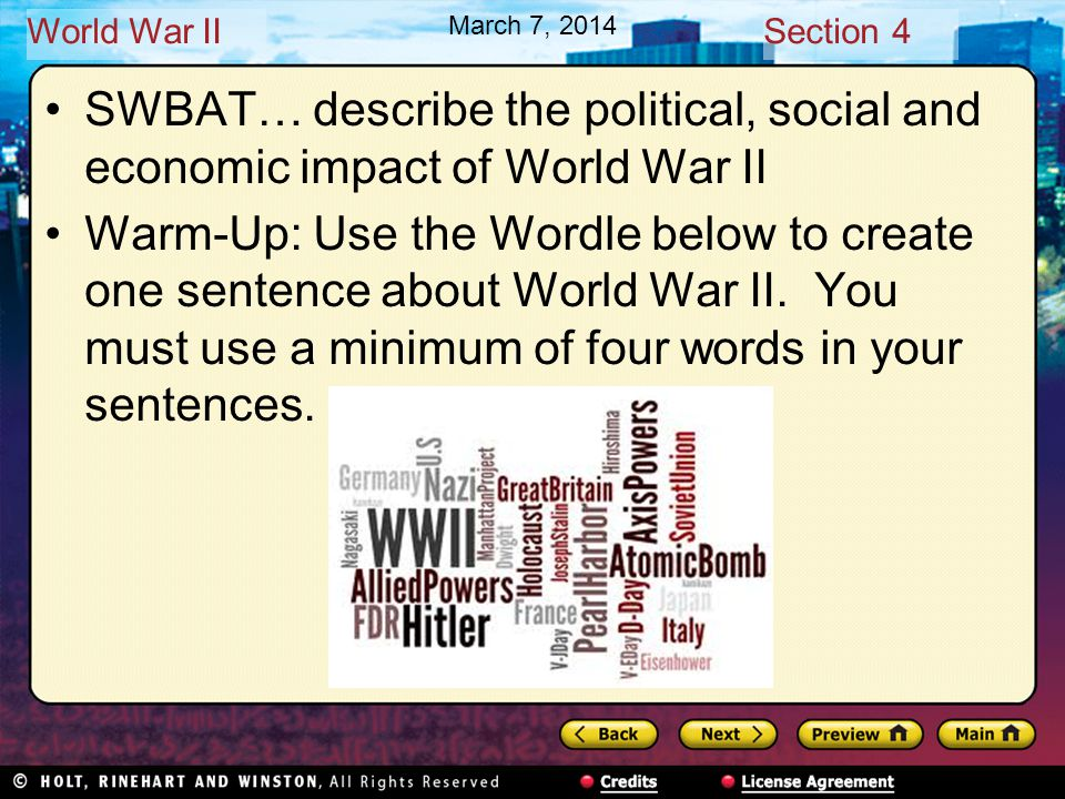 World War IISection 4 March 7, 2014 SWBAT… describe the political, social and economic impact of World War II Warm-Up: Use the Wordle below to create one sentence about World War II.
