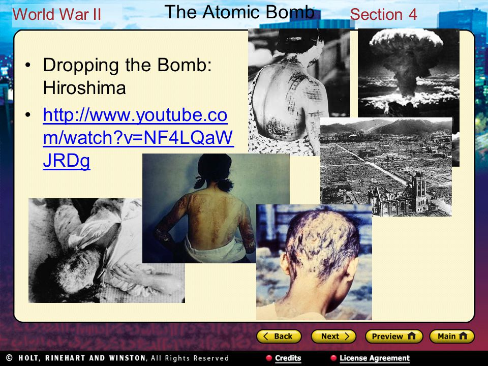 World War IISection 4 The Atomic Bomb Dropping the Bomb: Hiroshima http://www.youtube.co m/watch?v=NF4LQaW JRDghttp://www.youtube.co m/watch?v=NF4LQaW JRDg