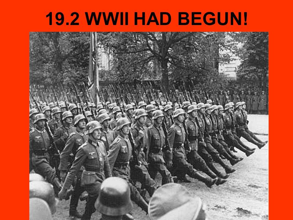 19.2 WWII HAD BEGUN!