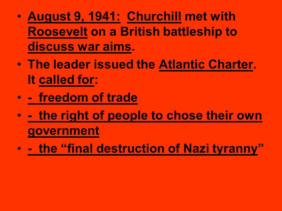 August 9, 1941: Churchill met with Roosevelt on a British battleship to discuss war aims.