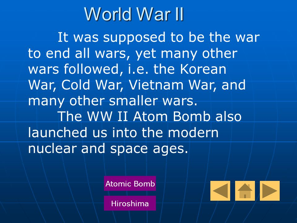 World War II It was supposed to be the war to end all wars, yet many other wars followed, i.e.