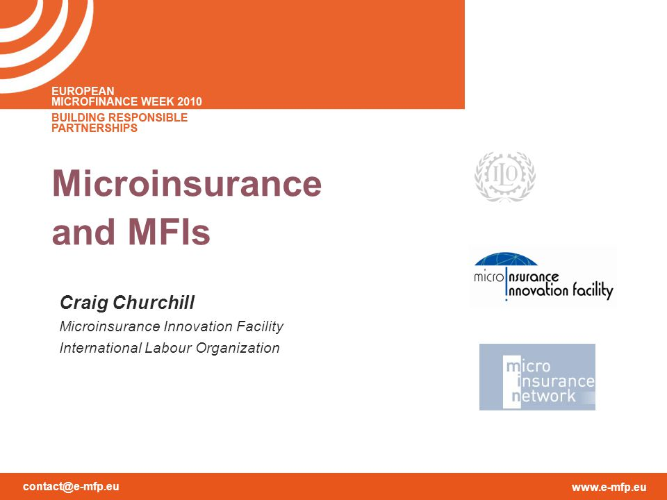 contact@e-mfp.eu www.e-mfp.eu Microinsurance and MFIs Craig Churchill Microinsurance Innovation Facility International Labour Organization