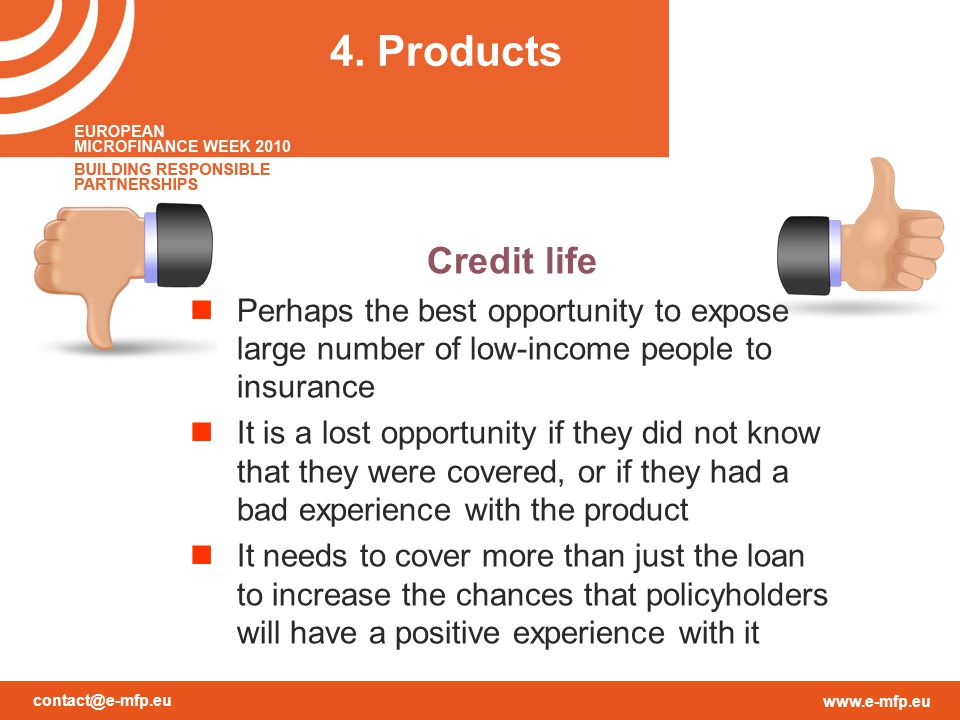contact@e-mfp.eu www.e-mfp.eu 4. Products Credit life Perhaps the best opportunity to expose large number of low-income people to insurance It is a lo