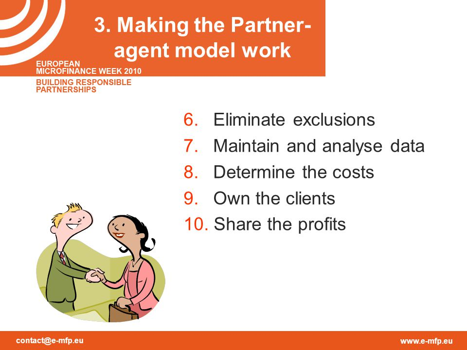 contact@e-mfp.eu www.e-mfp.eu 3. Making the Partner- agent model work 6. Eliminate exclusions 7. Maintain and analyse data 8. Determine the costs 9. O