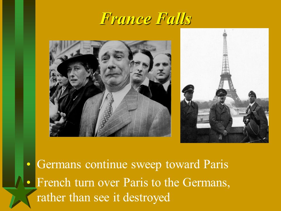 France Falls Germans continue sweep toward Paris French turn over Paris to the Germans, rather than see it destroyed