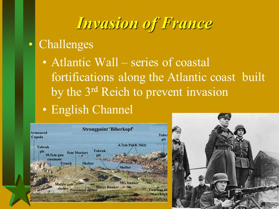 Invasion of France Challenges Atlantic Wall – series of coastal fortifications along the Atlantic coast built by the 3 rd Reich to prevent invasion En