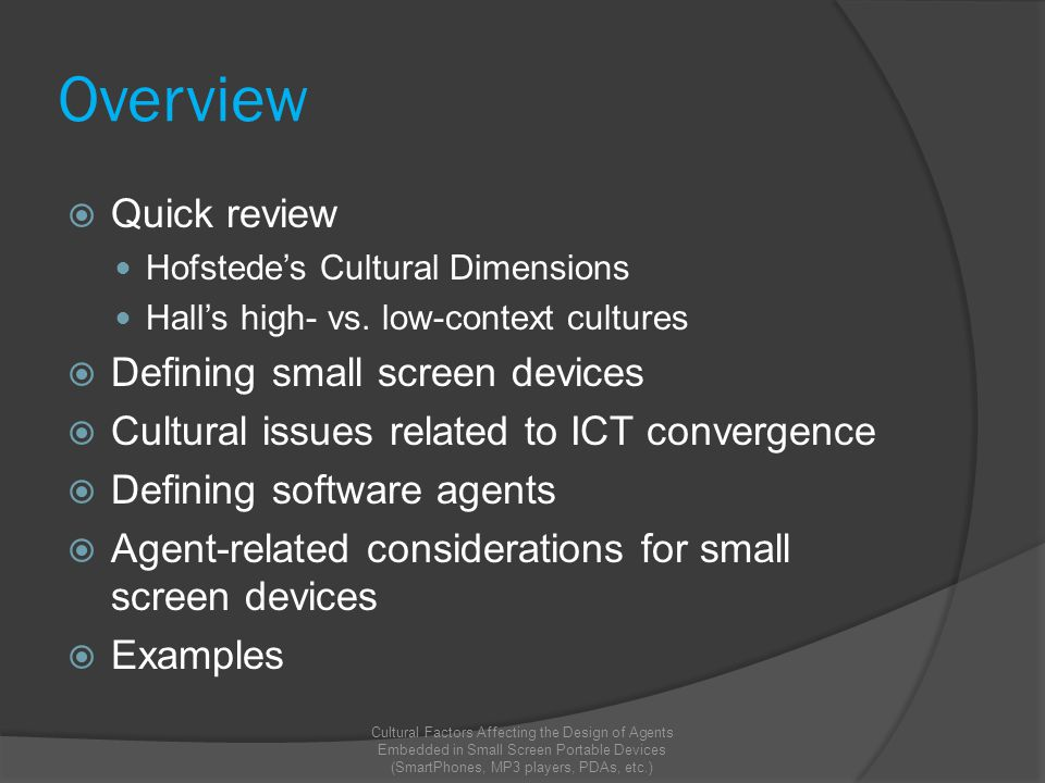 Overview  Quick review Hofstede's Cultural Dimensions Hall's high- vs. low-context cultures  Defining small screen devices  Cultural issues related